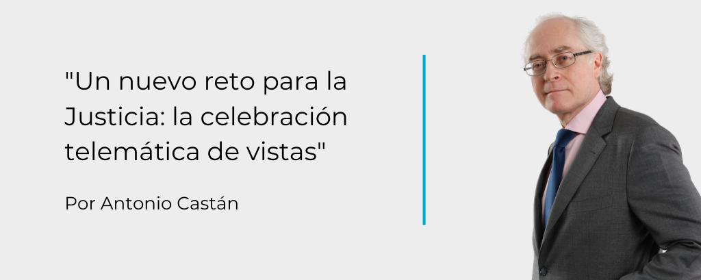 Un nuevo reto para la Justicia: la celebración telemática de vistas, por Antonio Castán